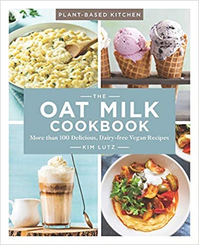 The Oat Milk Cookbook by Kim Lutz